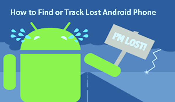How to Find or Track a Lost or Stolen Android Phone Quickly