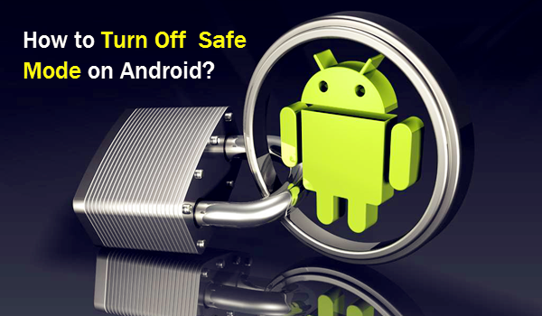 Turn Off Safe Mode on Android.