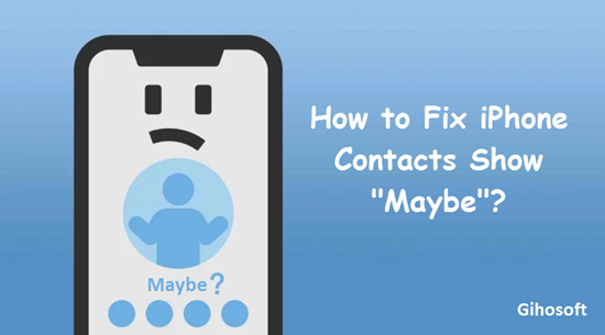 "How To Fix iPhone Contact ""Maybe"" Problem in iOS 11/12"