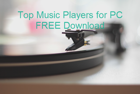 Best 7 Free Music Player Apps for Windows PC 2019
