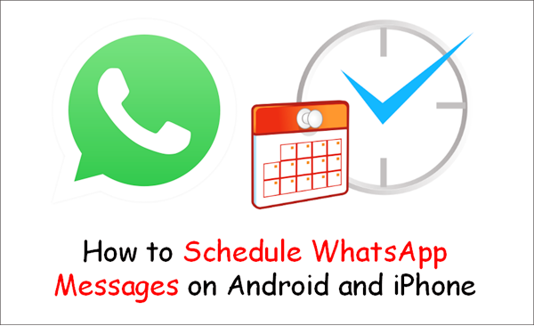 How to Schedule WhatsApp Messages on Android and iPhone 2019