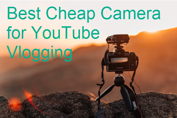 Best Vlogging Cameras Cheap for YouTube Beginner