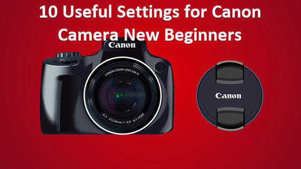 Beginner Settings You Should Master on Canon Camera.