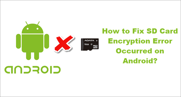 SD Card Encryption Error Occurred on Android.
