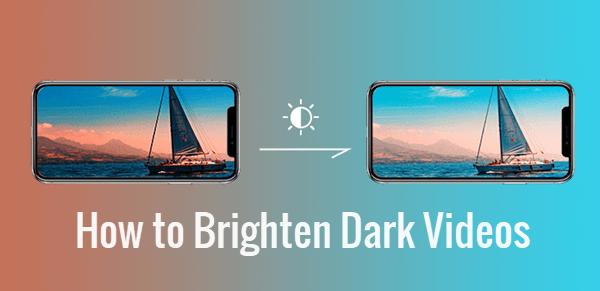 Brighten Dark Videos.